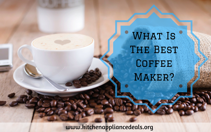 What Is The Best Coffee Maker